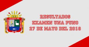 Resultados examen de admision UNA Puno 27 de mayo del 2018