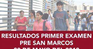 Resultados primer examen PRE SAN MARCOS 2018 I 20 de Mayo del 2018