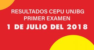 Resultados Primer examen CEPU UNJBG 1 DE JULIO DEL 2018
