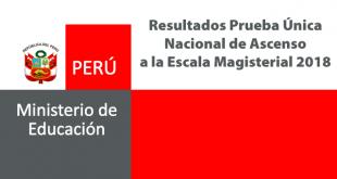 Resultados Prueba Única Nacional de Ascenso a la Escala Magisterial 25 de julio del 2018