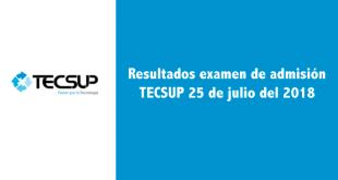 Resultados examen de admisión TECSUP 25 de julio del 2018