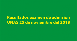 Resultados examen de admisión UNAS 25 de noviembre del 2018