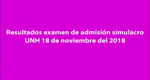 Resultados examen de admisión simulacro UNH 18 de noviembre del 2018