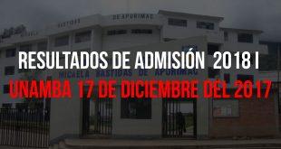 Resultados examen de admisión 2018 I UNAMBA 17 de diciembre del 2017