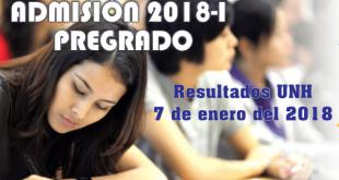 Resultados examen de admisión 2018 I UNH 07 de enero del 2018