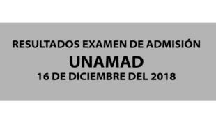 Resultados examen de admisión UNAMAD 16 de diciembre del 2018